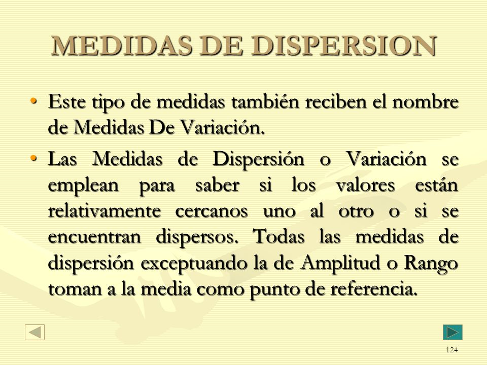 MEDIDAS DE DISPERSION Este tipo de medidas también reciben el nombre de Medidas De Variación.