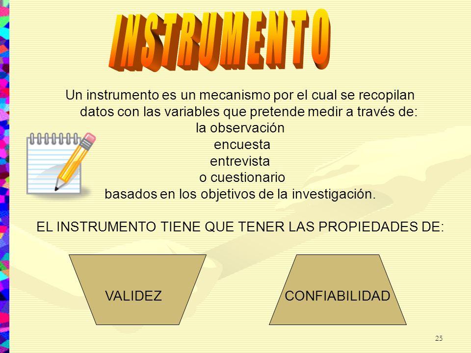 I N S T R U M E N T O Un instrumento es un mecanismo por el cual se recopilan datos con las variables que pretende medir a través de:
