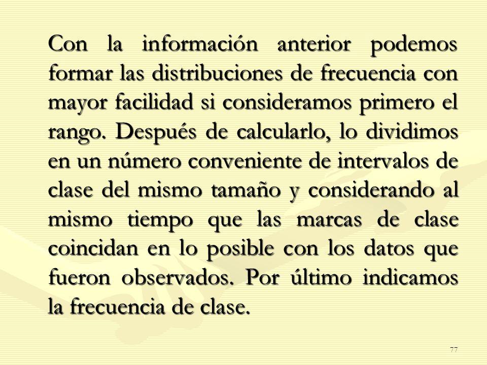 Con la información anterior podemos formar las distribuciones de frecuencia con mayor facilidad si consideramos primero el rango.