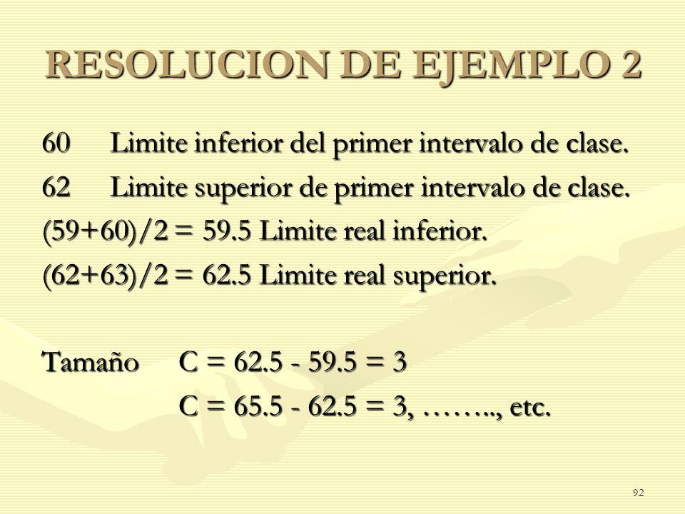 RESOLUCION DE EJEMPLO 2 60 Limite inferior del primer intervalo de clase. 62 Limite superior de primer intervalo de clase.