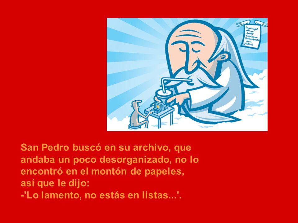 San Pedro buscó en su archivo, que andaba un poco desorganizado, no lo encontró en el montón de papeles, así que le dijo: