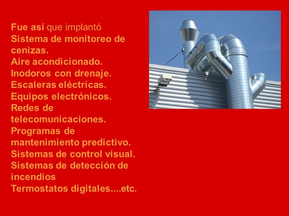 Fue así que implantó Sistema de monitoreo de cenizas. Aire acondicionado. Inodoros con drenaje. Escaleras eléctricas.