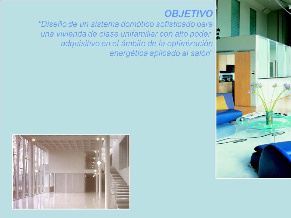 OBJETIVO Diseño de un sistema domótico sofisticado para