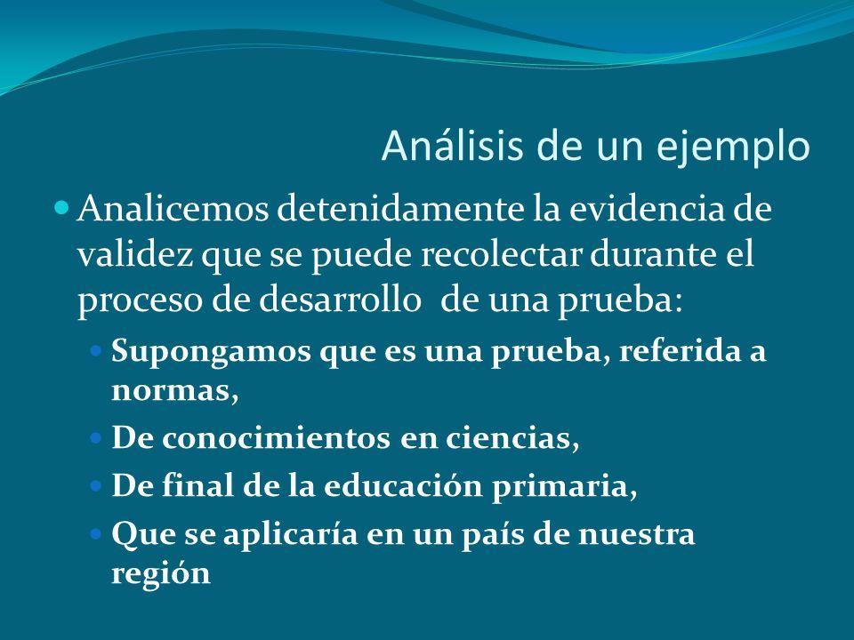 Análisis de un ejemplo Analicemos detenidamente la evidencia de validez que se puede recolectar durante el proceso de desarrollo de una prueba: