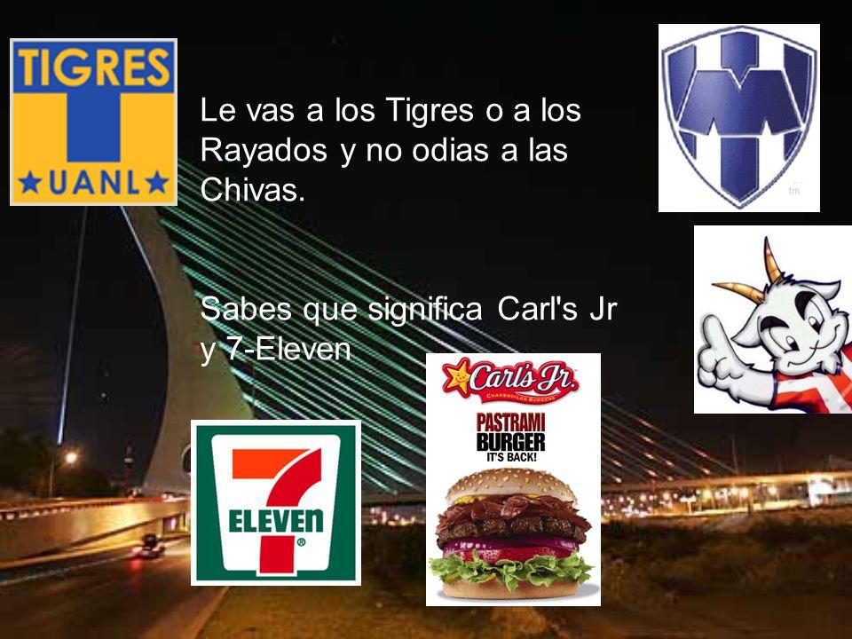 Le vas a los Tigres o a los Rayados y no odias a las Chivas.