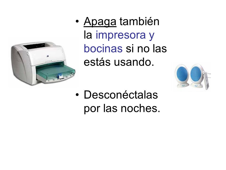 Apaga también la impresora y bocinas si no las estás usando.