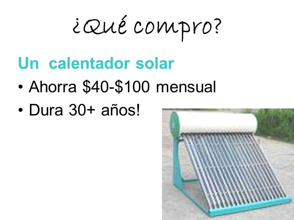 ¿Qué compro Un calentador solar Ahorra $40-$100 mensual