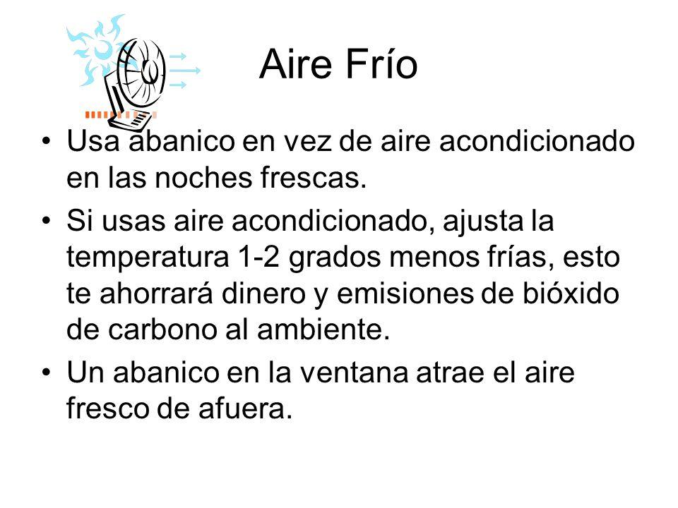 Aire Frío Usa abanico en vez de aire acondicionado en las noches frescas.