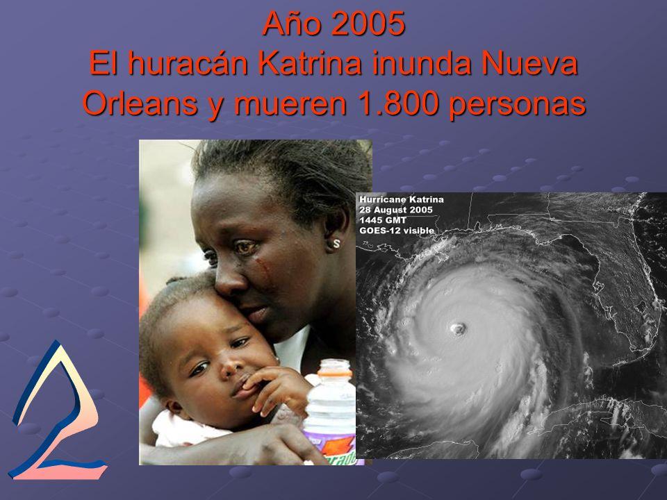 Año 2005 El huracán Katrina inunda Nueva Orleans y mueren 1