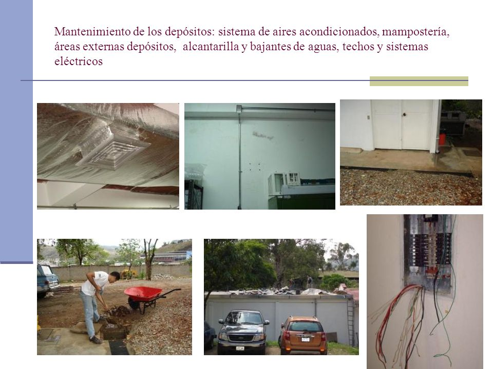 Mantenimiento de los depósitos: sistema de aires acondicionados, mampostería, áreas externas depósitos, alcantarilla y bajantes de aguas, techos y sistemas eléctricos