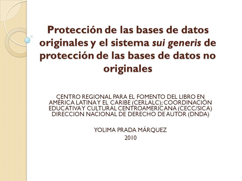 Protección de las bases de datos originales y el sistema sui generis de protección de las bases de datos no originales