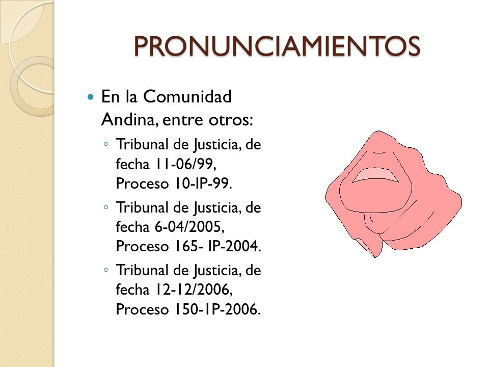 PRONUNCIAMIENTOS En la Comunidad Andina, entre otros:
