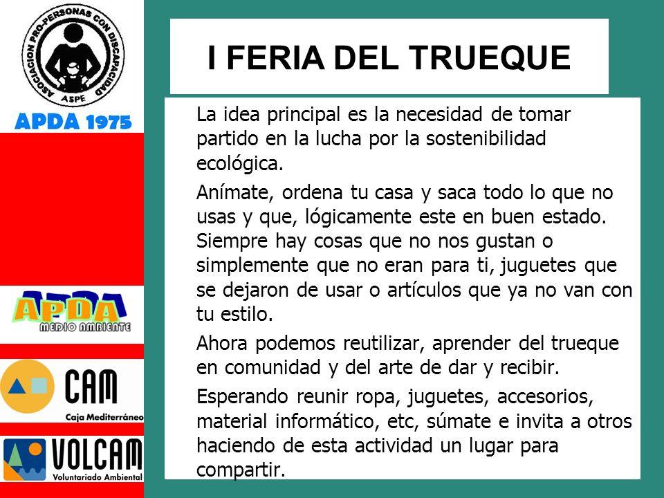 I FERIA DEL TRUEQUE La idea principal es la necesidad de tomar partido en la lucha por la sostenibilidad ecológica.