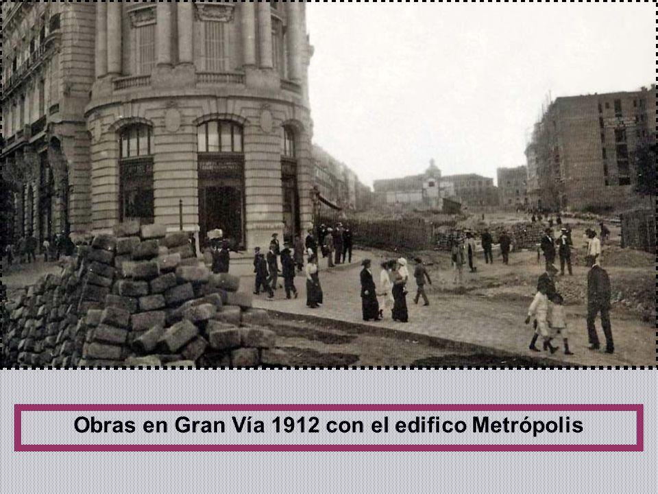Obras en Gran Vía 1912 con el edifico Metrópolis