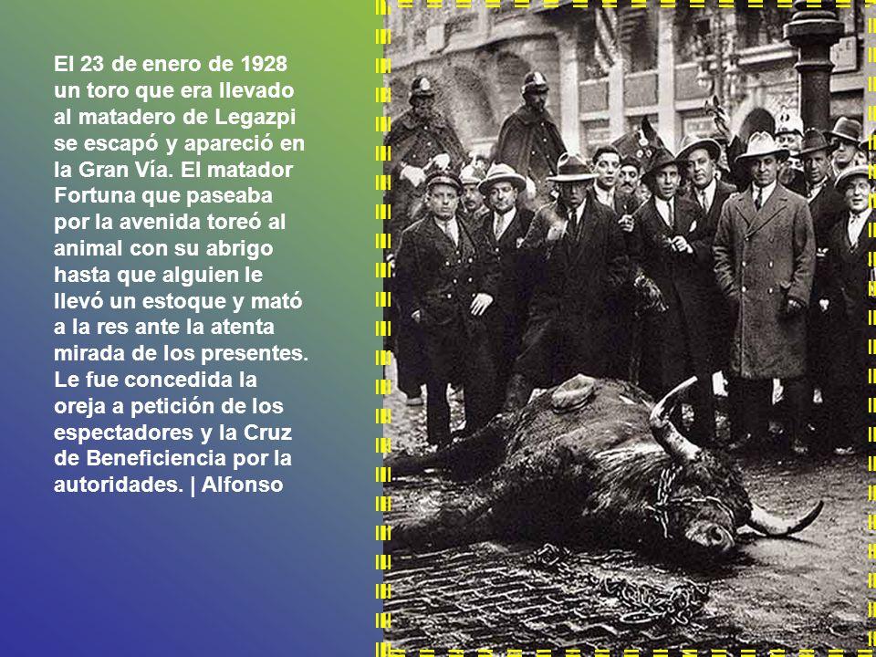 El 23 de enero de 1928 un toro que era llevado al matadero de Legazpi se escapó y apareció en la Gran Vía.