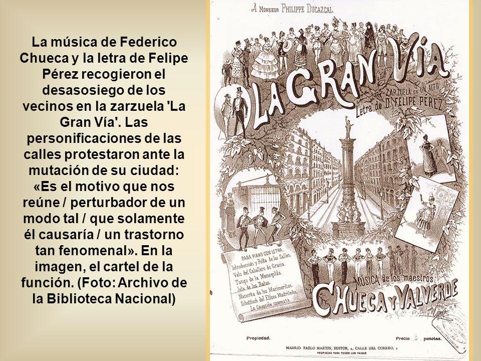 La música de Federico Chueca y la letra de Felipe Pérez recogieron el desasosiego de los vecinos en la zarzuela La Gran Vía .