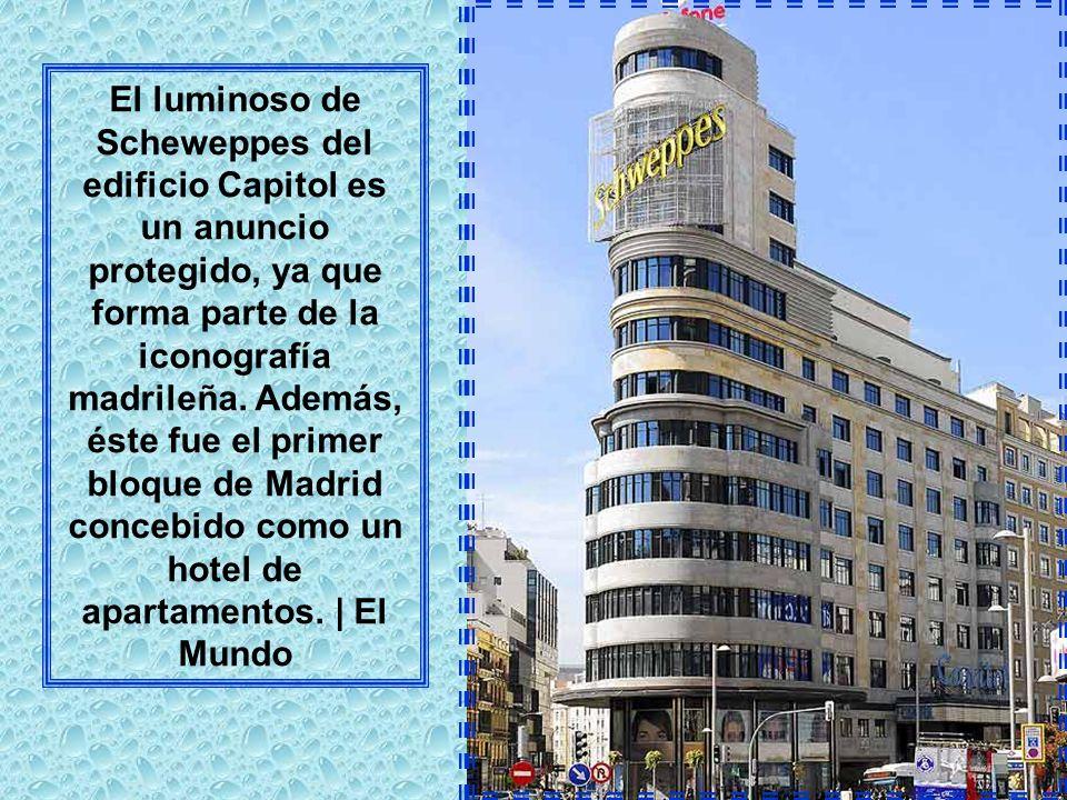 El luminoso de Scheweppes del edificio Capitol es un anuncio protegido, ya que forma parte de la iconografía madrileña.