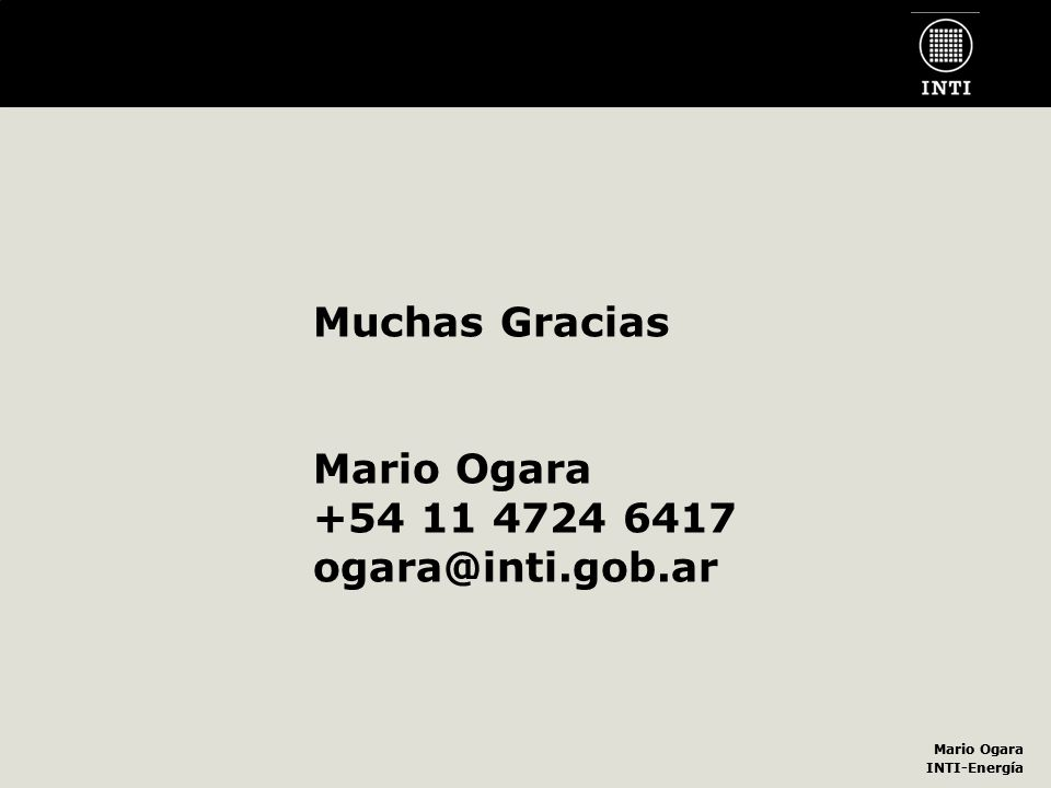 Muchas Gracias Mario Ogara +54 11 4724 6417 ogara@inti.gob.ar