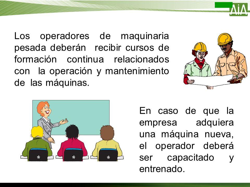 Los operadores de maquinaria pesada deberán recibir cursos de formación continua relacionados con la operación y mantenimiento de las máquinas.