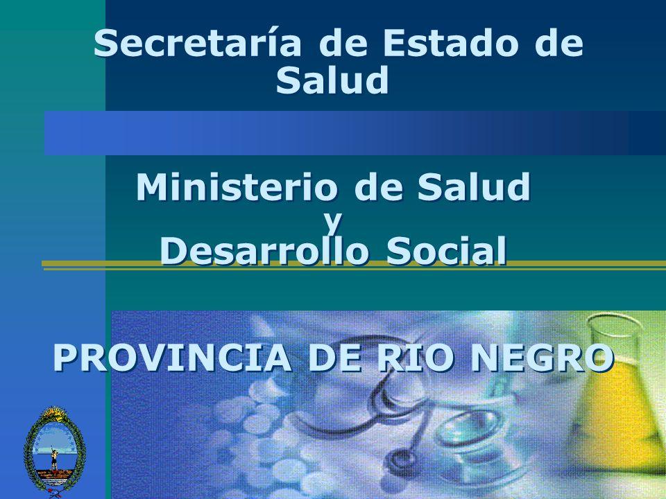 Secretaría de Estado de Salud Ministerio de Salud y Desarrollo Social PROVINCIA DE RIO NEGRO
