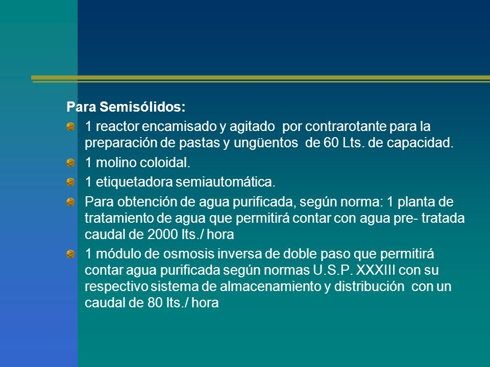 Para Semisólidos: 1 reactor encamisado y agitado por contrarotante para la preparación de pastas y ungüentos de 60 Lts. de capacidad.