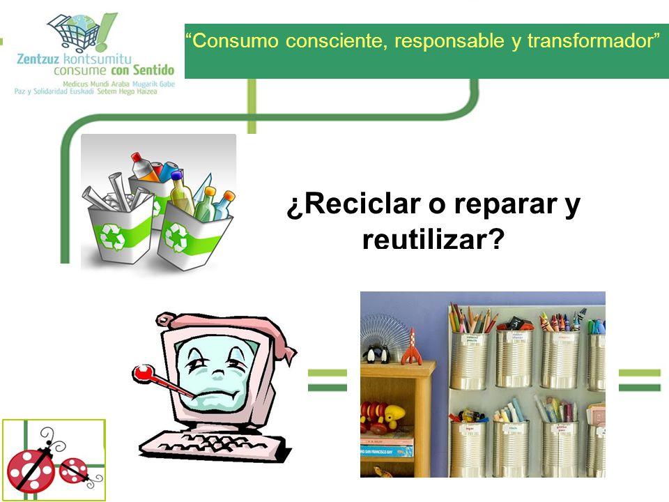 ¿Reciclar o reparar y reutilizar