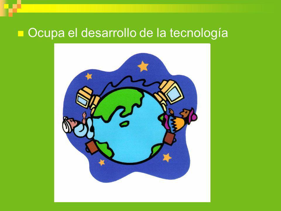 Ocupa el desarrollo de la tecnología