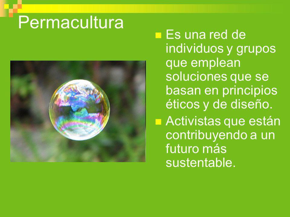 PermaculturaEs una red de individuos y grupos que emplean soluciones que se basan en principios éticos y de diseño.
