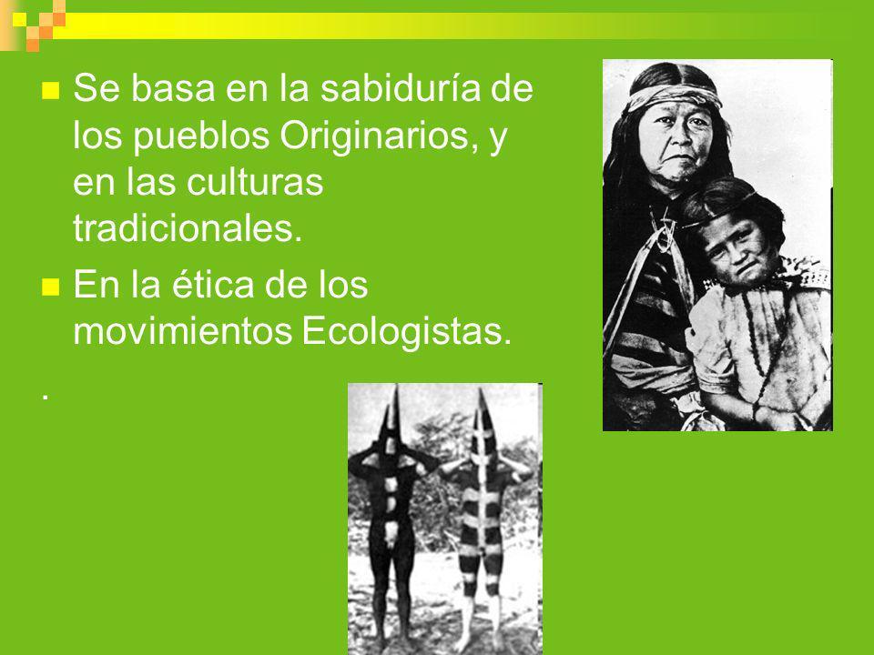 Se basa en la sabiduría de los pueblos Originarios, y en las culturas tradicionales.