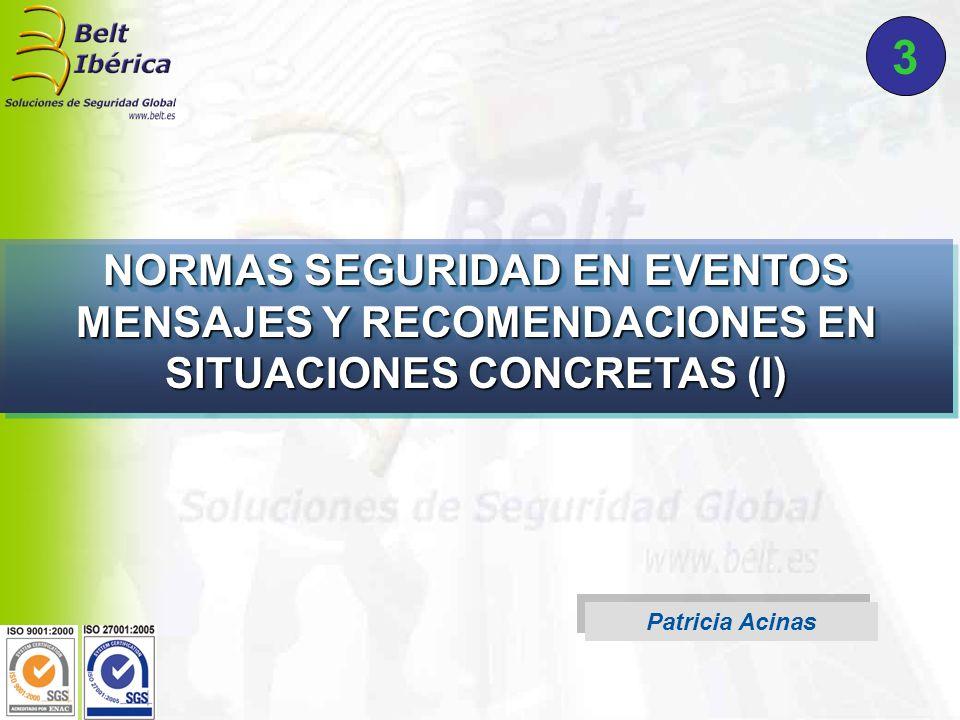 3 NORMAS SEGURIDAD EN EVENTOS MENSAJES Y RECOMENDACIONES EN SITUACIONES CONCRETAS (I) Patricia Acinas.
