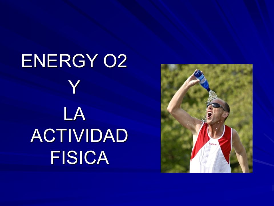 ENERGY O2 Y LA ACTIVIDAD FISICA