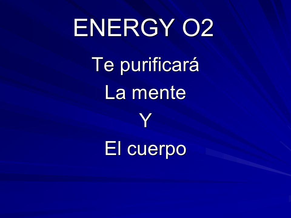 ENERGY O2 Te purificará La mente Y El cuerpo