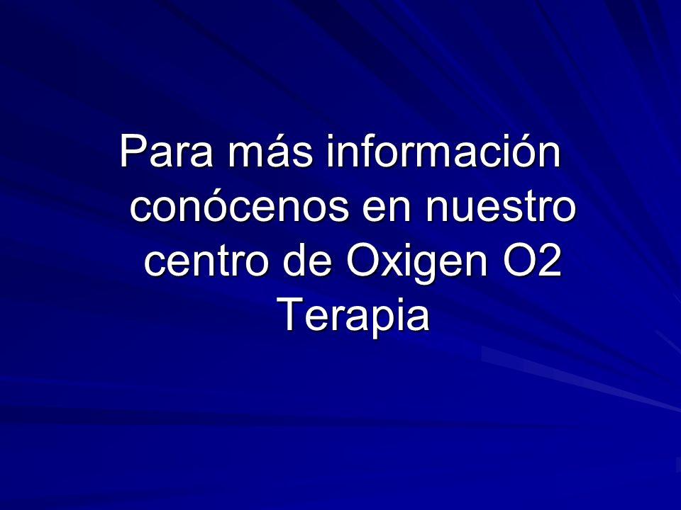 Para más información conócenos en nuestro centro de Oxigen O2 Terapia