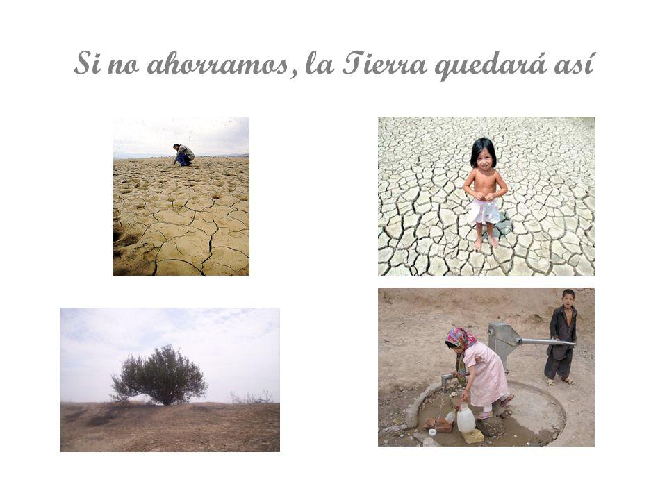 Si no ahorramos, la Tierra quedará así
