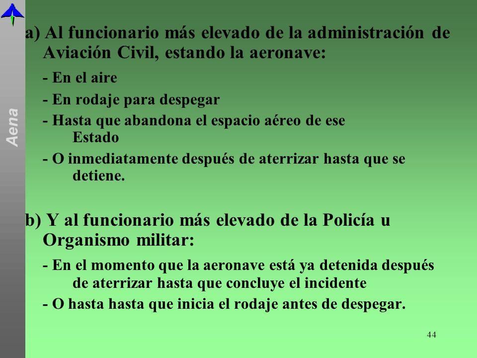 b) Y al funcionario más elevado de la Policía u Organismo militar: