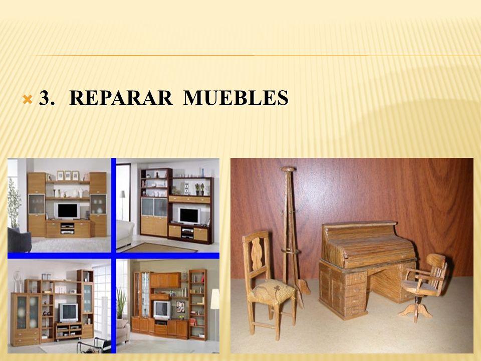 3. REPARAR MUEBLES