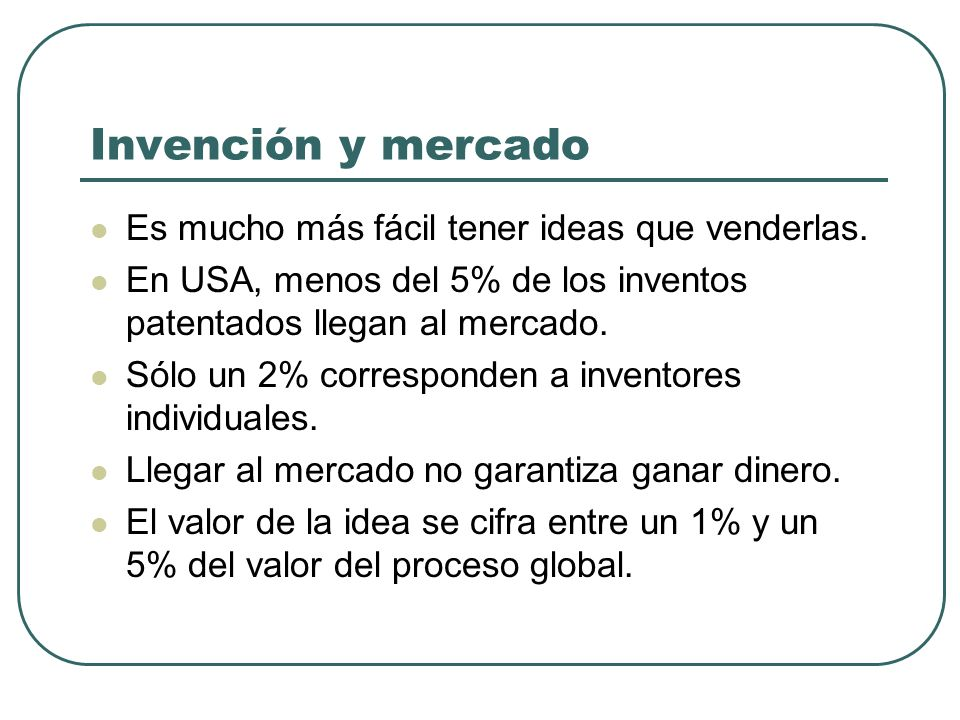 Invención y mercado Es mucho más fácil tener ideas que venderlas.