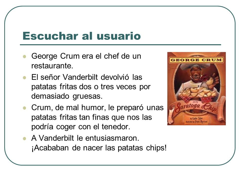 Escuchar al usuario George Crum era el chef de un restaurante.