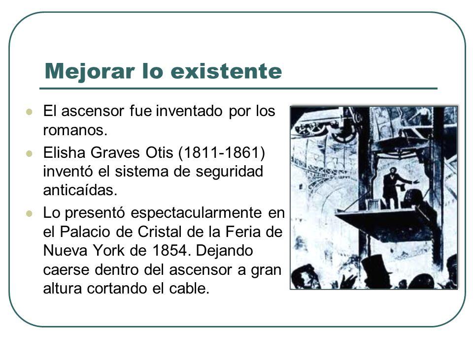 Mejorar lo existente El ascensor fue inventado por los romanos.