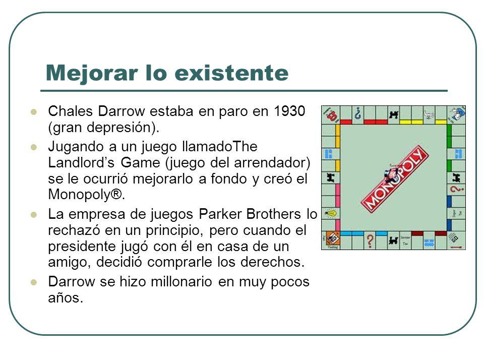 Mejorar lo existente Chales Darrow estaba en paro en 1930 (gran depresión).