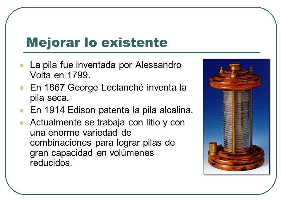 Mejorar lo existente La pila fue inventada por Alessandro Volta en 1799. En 1867 George Leclanché inventa la pila seca.