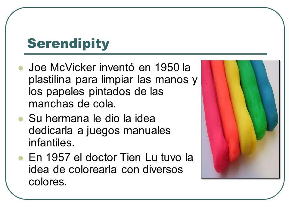 Serendipity Joe McVicker inventó en 1950 la plastilina para limpiar las manos y los papeles pintados de las manchas de cola.