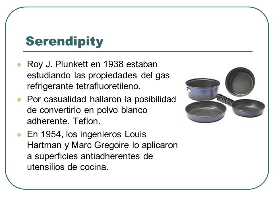Serendipity Roy J. Plunkett en 1938 estaban estudiando las propiedades del gas refrigerante tetrafluoretileno.