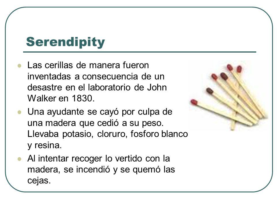Serendipity Las cerillas de manera fueron inventadas a consecuencia de un desastre en el laboratorio de John Walker en 1830.