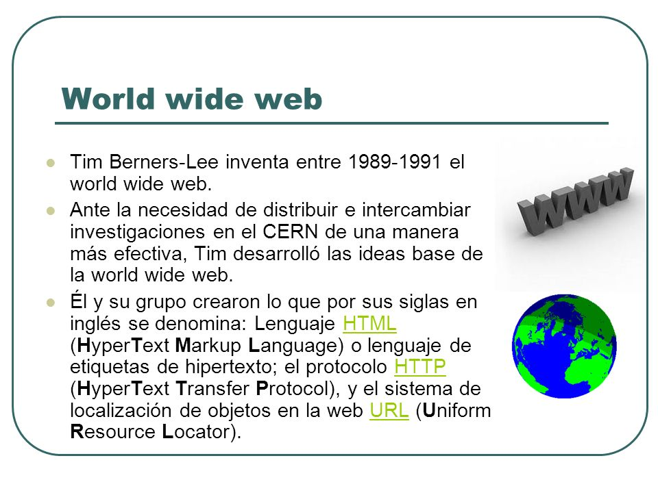 World wide web Tim Berners-Lee inventa entre 1989-1991 el world wide web.