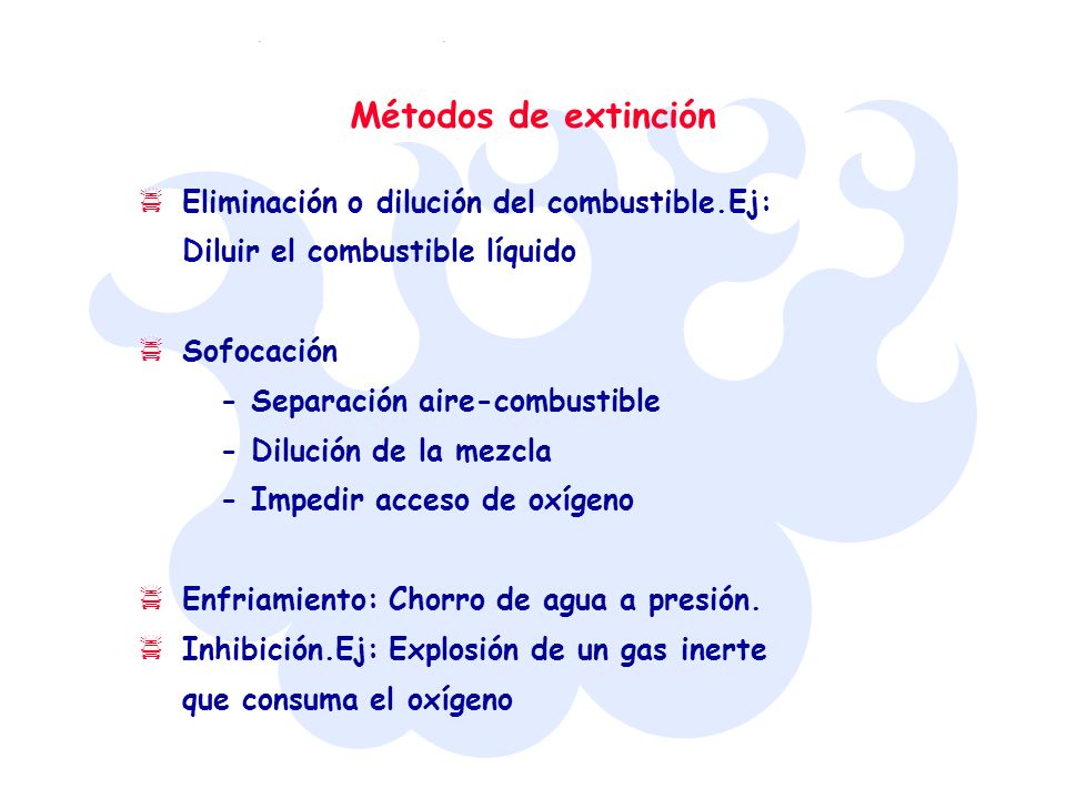 Métodos de extinciónEliminación o dilución del combustible.Ej: Diluir el combustible líquido.