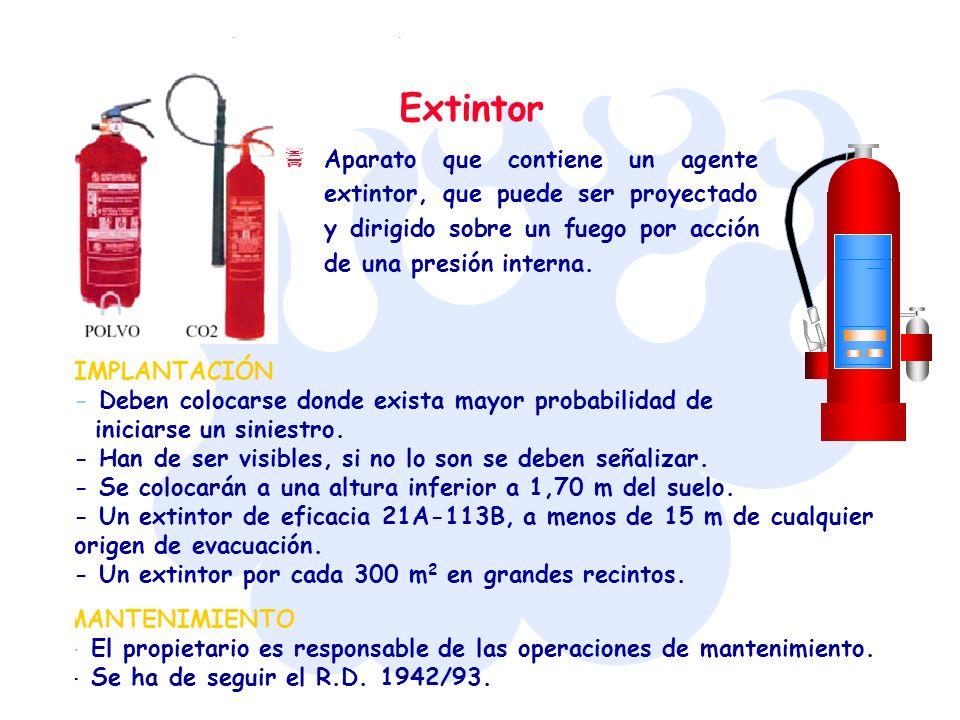 Extintor Aparato que contiene un agente extintor, que puede ser proyectado y dirigido sobre un fuego por acción de una presión interna.