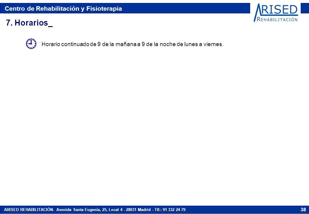 7. Horarios_ Horario continuado de 9 de la mañana a 9 de la noche de lunes a viernes. 