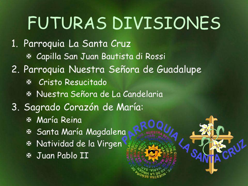 FUTURAS DIVISIONES Parroquia La Santa Cruz