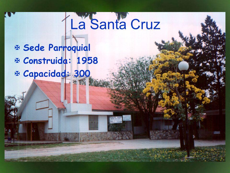 La Santa Cruz Sede Parroquial Construida: 1958 Capacidad: 300